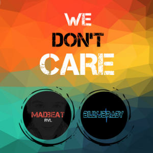 We dont care by MadbeatRVL and BillyJBrady.png
