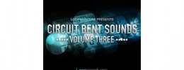 Loopmasters lanza Circuit Bent Sounds Vol. 3