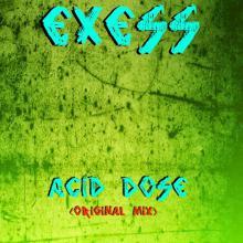 Exess - Acid Dose (Original Mix)