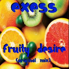 Exess - Fruity Desire (Original Mix)