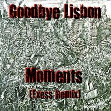Goodbye Lisbon - Moments (Exess Remix)