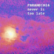 "PARANOIMIA ""Never is too late"""