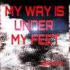 My way is under my feet