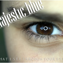 (What I see) Through your eyes - Majestic Blue