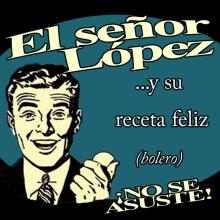 El señor López y su receta feliz (Bolero)