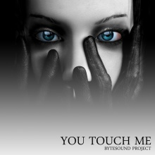 You touch me