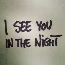 I see you in the night