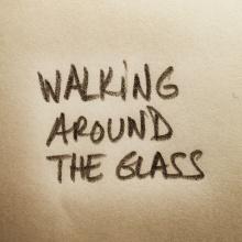 Walking around the glass