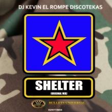 Dj Kevin El Rompe Discotekas - Shelter (Original Mix)