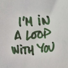 I´m in a loop with you