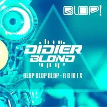 Blop Blop Blop (Didier Blond Remix)