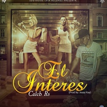 Caleb Rs - El Interes (Prod. by Jeazy Kay)