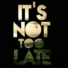 It´s not too late