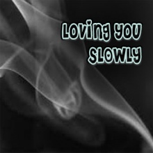 Loving you slowly