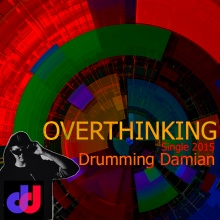 OVERTHINKING - DRUMMING DAMIAN SINGLE 2015