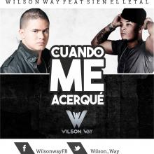 Cuando Me Acerque - Wilson Way Feat Sien el Letal