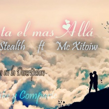 Xitoiw ft Stealth - Hasta el mas Allá