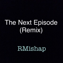 The Next Episode (RMishap Remix)