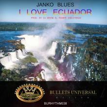 Janko Blues - I Love Ecuador ( Prod. By Dj Kevin El Rompe Discotekas).