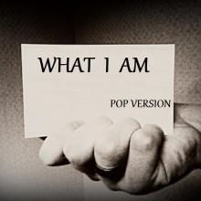 WHAT I AM  (pop versión)