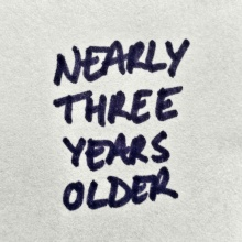 Nearly 3 Years Older