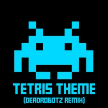 Tetris Theme (DeadRobotz Remix)