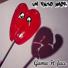 GAMA - Un Falso Amor (Con Jace)