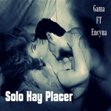 GAMA - Solo Hay Placer (Con Encyna)