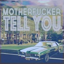 Motherfucker Tell You