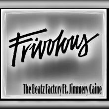 Frivolous Ft. Jimmery Caine