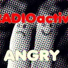 RADIOactive - Angry
