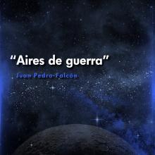 Aires de guerra - Juan Pedro Falcón