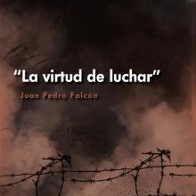 La virtud de luchar - Juan Pedro Falcón