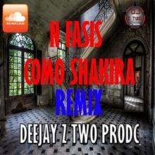 N-FASIS COMO SHAKIRA REMIX (Prodc DeejayZTwo)