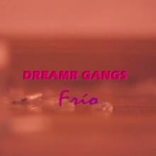 Dreamr Gangs - Frío