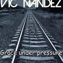 Vic Nandez - Grace under pressure