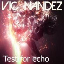Vic Nandez - Test For Echo