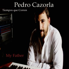 My Father -Albun Tiempos que Corren- Pedro Cazorla