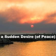 A Sudden Desire (of Peace)