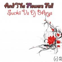 Suckii Vs DjBarys - And The Flowers Fall