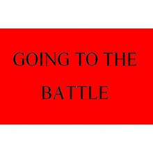 GOING TO THE BATTLE