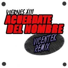 Viernes XIII - Acuerdate del nombre (VicenteK remix)