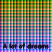 A lot of dreams