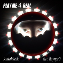 PLAY ME 4 REAL - SantaMusik Feat. RaynPro