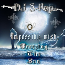 Impossible Wish: Freezing The Sun (Album Version)