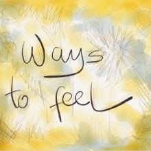 WAYS TO FEEL