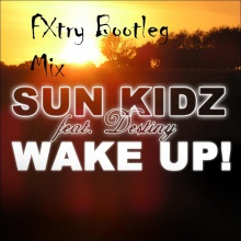 Sun Kidz feat. Destiny - Wake Up(FXtry Bootleg Mix)